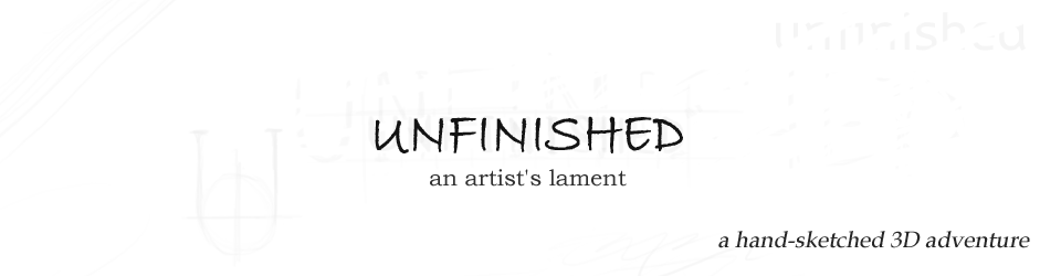 Unfinished – An Artist's Lament, A Hand-Sketched 3D Adventure Game